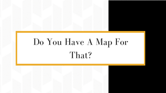 Do You Have A Map For That?